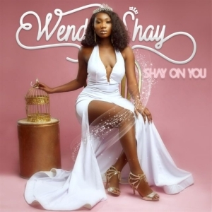 Shay On You BY Wendy Shay